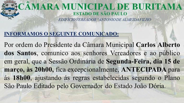 INFORMAMOS AO PÚBLICO, O SEGUINTE COMUNICADO SOBRE A ANTECIPAÇÃO DA SESSÃO ORDINÁRIA DO DIA 15/03/2021